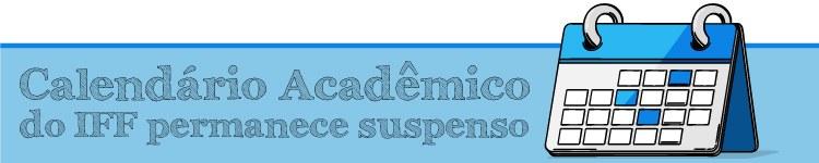 Calendário Acadêmico do IFF permanece suspenso por mais 15 dias 2