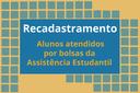Recadastramento de alunos incluídos nos Programa de Assistência Estudantil