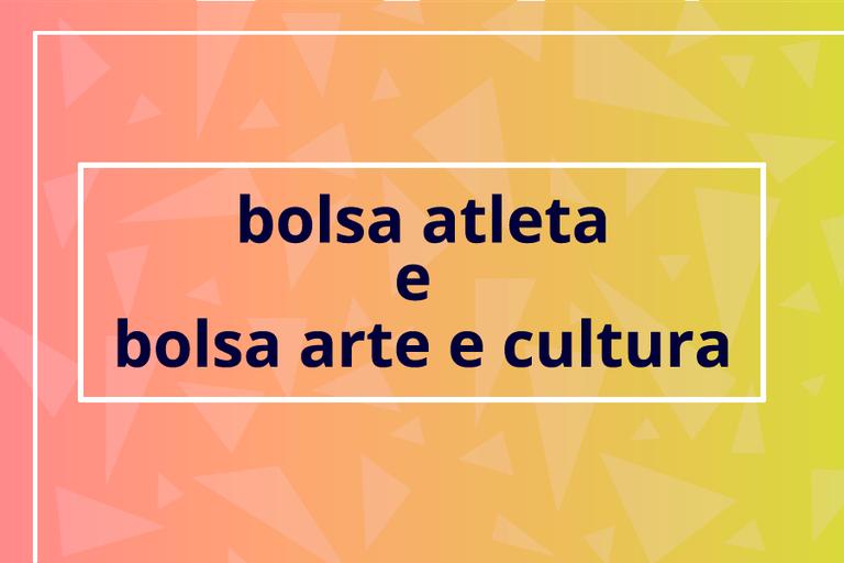 Bolsa Atleta e Bolsa Arte e Cultura