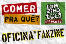 Dia 10 de maio, às 13 horas, na Fanzinoteca do IFF Campus Macaé.