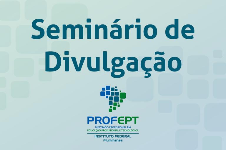 IFF promove seminários de divulgação do ProfEPT