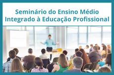 IFF promove Seminário do Ensino Médio Integrado à Educação Profissional