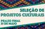 Prazo de Inscrição para a Seleção de Projetos Culturais foi prorrogado