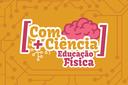 Projeto [Com+Ciência] retorna na próxima quarta-feira, dia 19, com o tema Educação Física