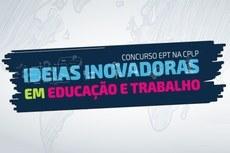 """Prorrogadas inscrições para concurso """"Ideias Inovadoras em Educação e Trabalho"""""""