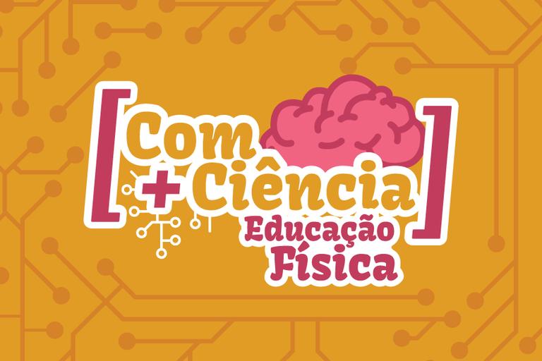 Segunda edição do Projeto [Com+Ciência] será sobre Educação Física