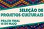 Últimos dias de inscrição para Seleção de Projetos Culturais